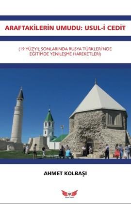 Araftakilerin Umudu : Usul-İ Cedit 19.Yüzyıl Sonlarında Rusya Türkleri'nde Yenileşme Hareketleri